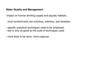 Water Quality and Management  -impact on human drinking supply and aquatic habitats  - most contaminants are colorless,