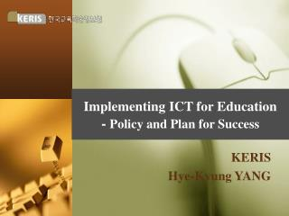 Implementing ICT for Education -  Policy and Plan for Success
