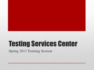 Testing Services Center
