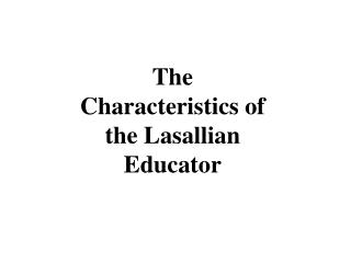 The Characteristics of the Lasallian Educator