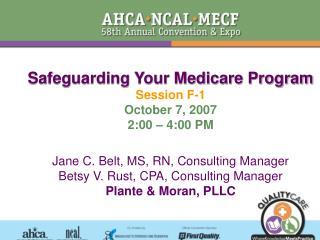 safeguarding your medicare program session f-1 october 7, 2007 2:00   4:00 pm   jane c. belt, ms, rn, consulting manager