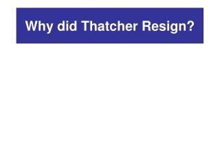 Why did Thatcher Resign