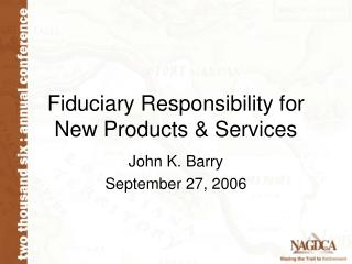 Fiduciary Responsibility for New Products  Services