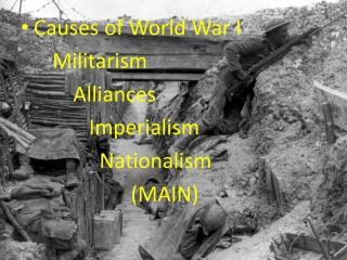 Causes of World War I       Militarism           Alliances              Imperialism                Nationalism