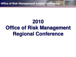 2010 Office of Risk Management Regional Conference