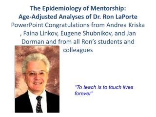 the epidemiology of mentorship: age-adjusted analyses of dr. ron laporte  powerpoint congratulations from andrea kriska