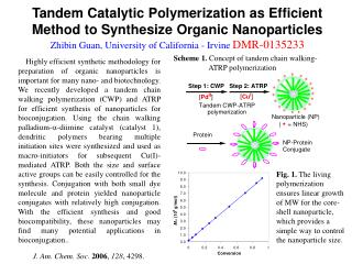 Tandem Catalytic Polymerization as Efficient Method to Synthesize Organic Nanoparticles Zhibin Guan, University of Calif