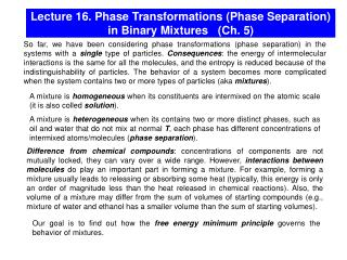 Lecture 16. Phase Transformations Phase Separation in Binary Mixtures   Ch. 5