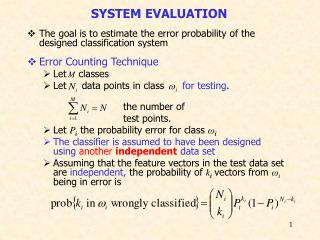The goal is to estimate the error probability of the designed classification system  Error Counting Technique Let    cla