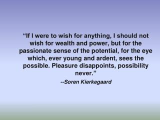 If I were to wish for anything, I should not wish for wealth and power, but for the passionate sense of the potential,