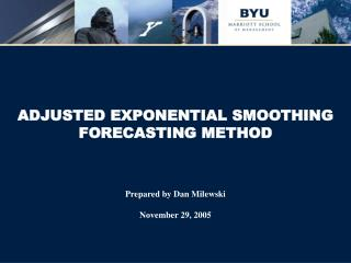 adjusted exponential smoothing forecasting method    prepared by dan milewski  november 29, 2005