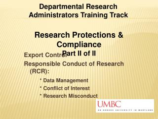Export Control Responsible Conduct of Research RCR:    Data Management    Conflict of Interest      Research Misconduct