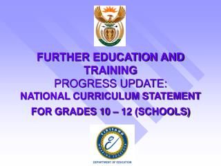 FURTHER EDUCATION AND TRAINING PROGRESS UPDATE: NATIONAL CURRICULUM STATEMENT FOR GRADES 10   12 SCHOOLS