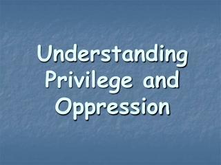 Understanding Privilege and Oppression