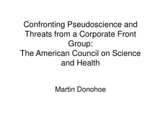 Confronting Pseudoscience and Threats from a Corporate Front Group: The American Council on Science and Health