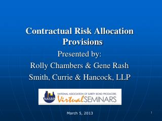 Contractual Risk Allocation Provisions Presented by:  Rolly Chambers  Gene Rash  Smith, Currie  Hancock, LLP
