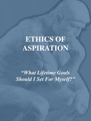 ETHICS OF ASPIRATION