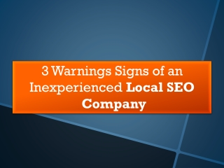 3 Warnings Signs of an Inexperienced Local SEO Company