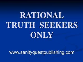 RATIONAL TRUTH  SEEKERS ONLY