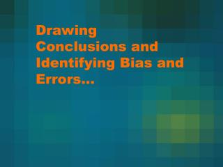 Drawing Conclusions and Identifying Bias and Errors