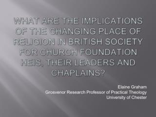 What are the implications of the changing place of religion in British society for Church foundation HEIs, their leaders