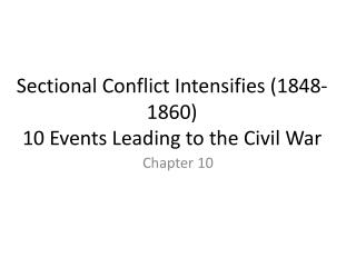 Sectional Conflict Intensifies 1848-1860 10 Events Leading to the Civil War