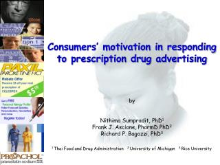 Consumers  motivation in responding to prescription drug advertising      by   Nithima Sumpradit, PhD1 Frank J. Ascione,