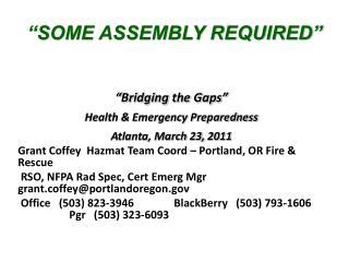 Bridging the Gaps  Health  Emergency Preparedness Atlanta, March 23, 2011 Grant Coffey  Hazmat Team Coord   Portland, O