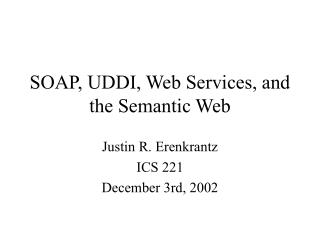 SOAP, UDDI, Web Services, and the Semantic Web