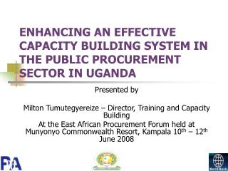 ENHANCING AN EFFECTIVE  CAPACITY BUILDING SYSTEM IN THE PUBLIC PROCUREMENT SECTOR IN UGANDA