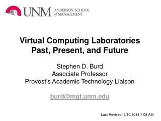 Virtual Computing Laboratories Past, Present, and Future   Stephen D. Burd Associate Professor Provost s Academic Techno