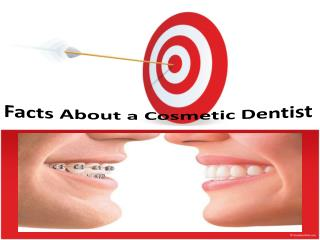 facts about a cosmetic dentist