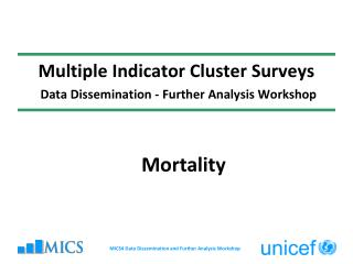 Multiple Indicator Cluster Surveys  Data Dissemination - Further Analysis Workshop