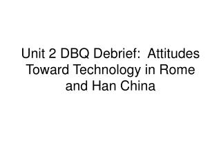Unit 2 DBQ Debrief:  Attitudes Toward Technology in Rome and Han China