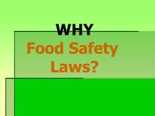 WHY Food Safety  Laws