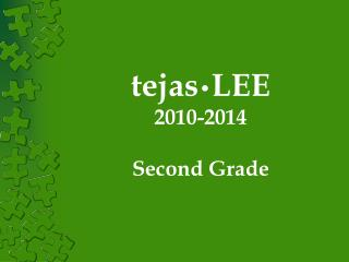 Tejas LEE 2010-2014  Second Grade