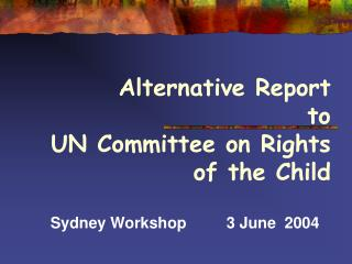 Alternative Report  to UN Committee on Rights of the Child