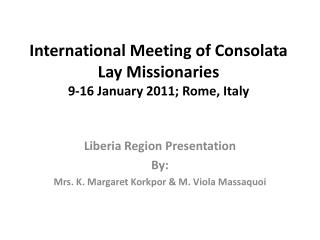 International Meeting of Consolata Lay Missionaries 9-16 January 2011; Rome, Italy