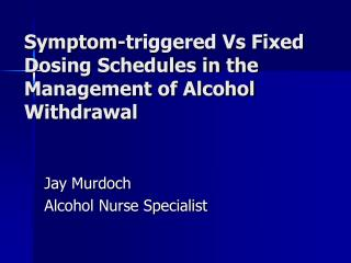 Symptom-triggered Vs Fixed Dosing Schedules in the Management of Alcohol Withdrawal