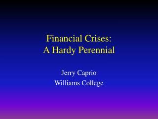 Financial Crises:  A Hardy Perennial