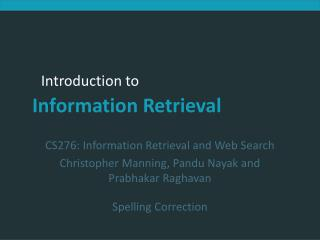 CS276: Information Retrieval and Web Search Christopher Manning, Pandu Nayak and Prabhakar Raghavan Spelling Correction