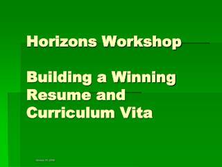 Horizons Workshop  Building a Winning Resume and Curriculum Vita