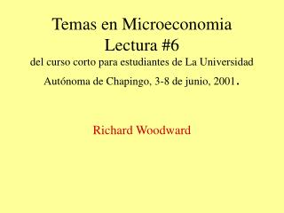 Temas en Microeconomia Lectura 6 del curso corto para estudiantes de La Universidad Aut noma de Chapingo, 3-8 de junio,