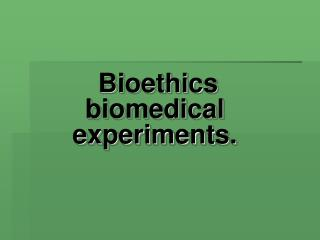 Bioethics biomedical experiments.