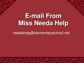 E-mail From  Miss Needa Help