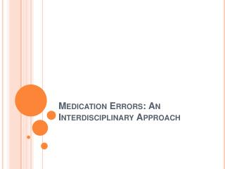Medication Errors: An Interdisciplinary Approach