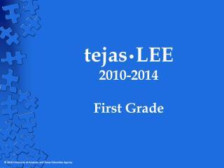 Tejas LEE 2010-2014  First Grade