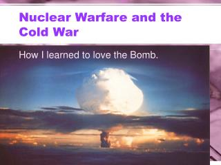 Nuclear Warfare and the Cold War