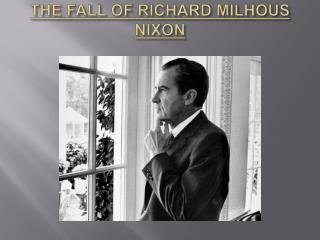 THE FALL OF RICHARD MILHOUS NIXON