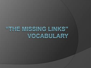 The missing Links  vocabulary